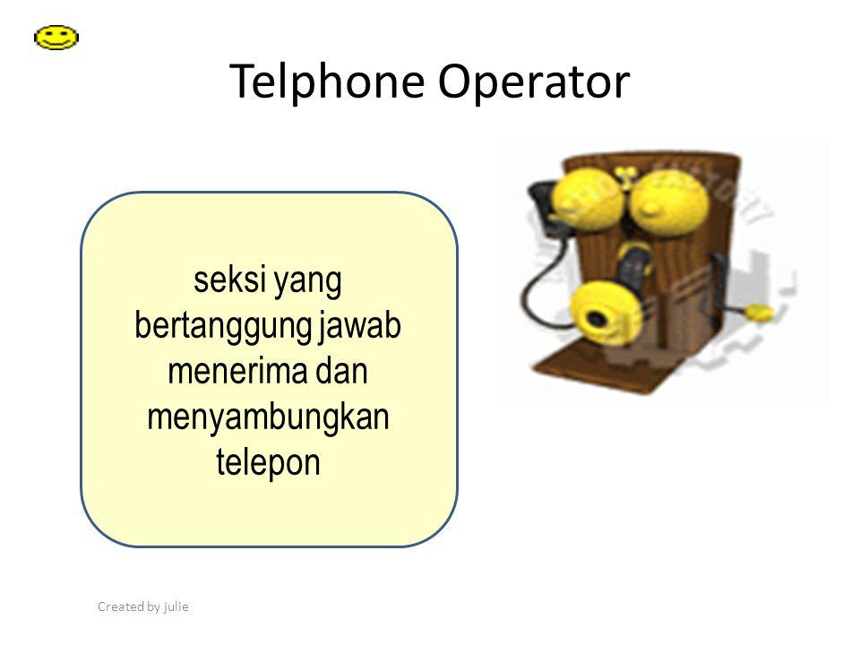 Created by julie Telphone Operator seksi yang bertanggung jawab menerima dan menyambungkan telepon