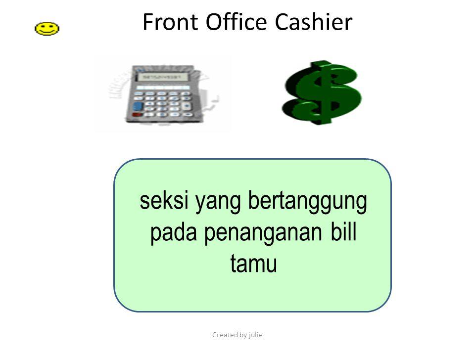 Created by julie Front Office Cashier seksi yang bertanggung pada penanganan bill tamu