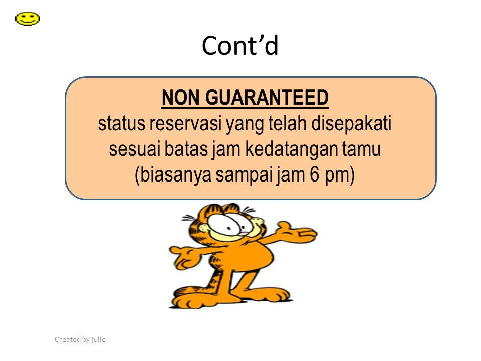 Cont'd Created by julie NON GUARANTEED status reservasi yang telah disepakati sesuai batas jam kedatangan tamu (biasanya sampai jam 6 pm)