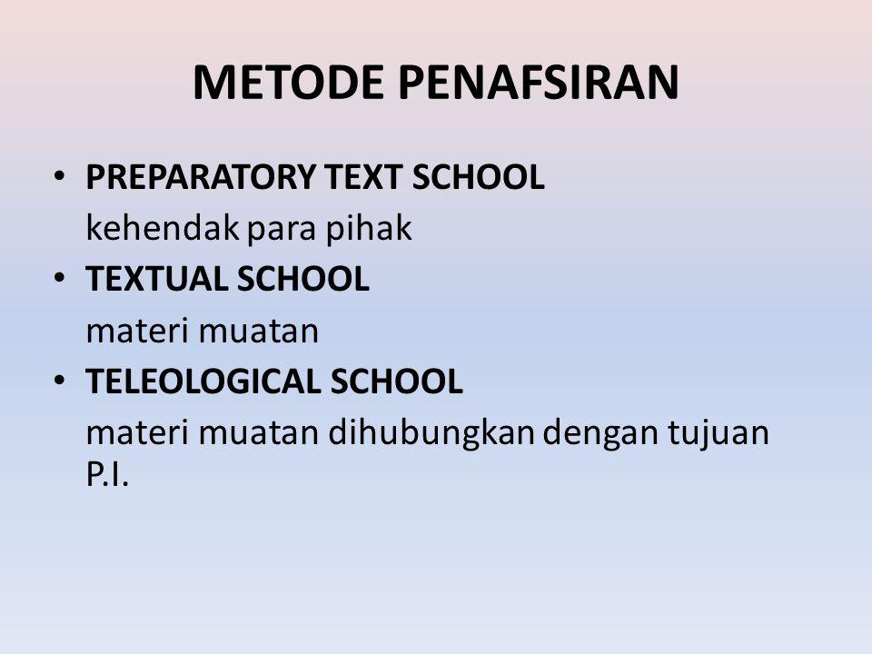 METODE PENAFSIRAN PREPARATORY TEXT SCHOOL kehendak para pihak TEXTUAL SCHOOL materi muatan TELEOLOGICAL SCHOOL materi muatan dihubungkan dengan tujuan