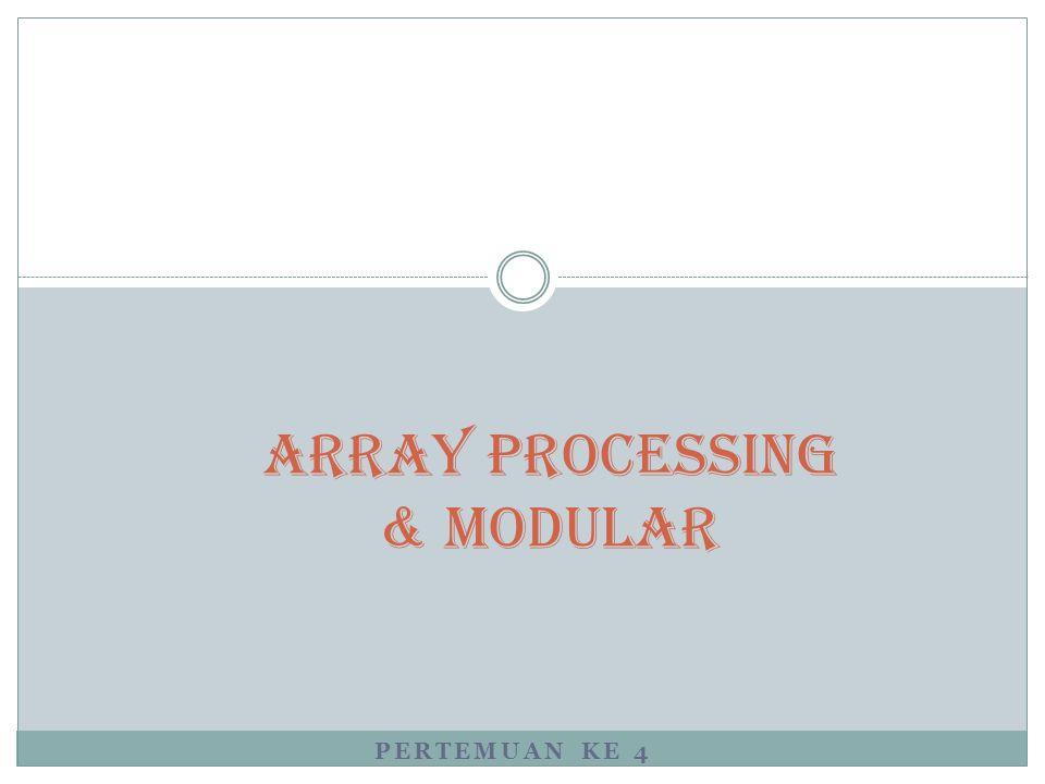 PERTEMUAN KE 4 Array Processing & Modular