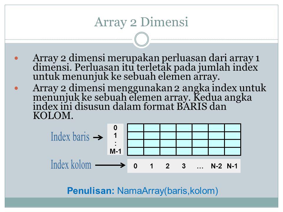 Array 2 Dimensi Array 2 dimensi merupakan perluasan dari array 1 dimensi. Perluasan itu terletak pada jumlah index untuk menunjuk ke sebuah elemen arr