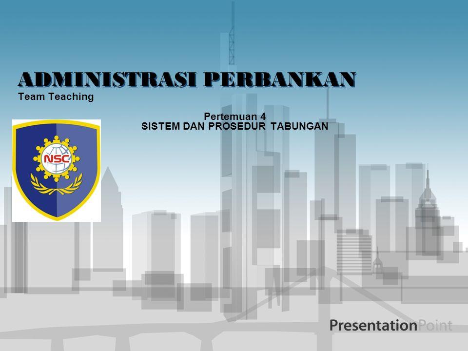 ADMINISTRASI PERBANKAN Team Teaching Pertemuan 4 SISTEM DAN PROSEDUR TABUNGAN