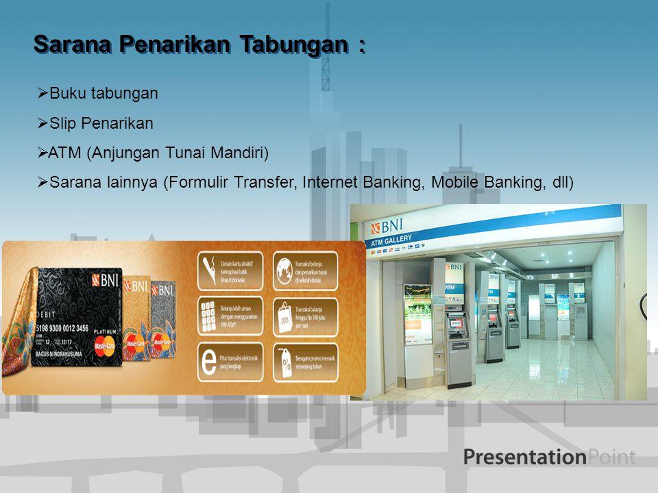 Sarana Penarikan Tabungan :  Buku tabungan  Slip Penarikan  ATM (Anjungan Tunai Mandiri)  Sarana lainnya (Formulir Transfer, Internet Banking, Mobile Banking, dll)