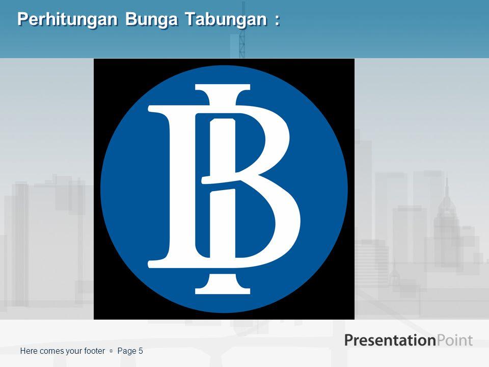 Here comes your footer  Page 5 Perhitungan Bunga Tabungan :