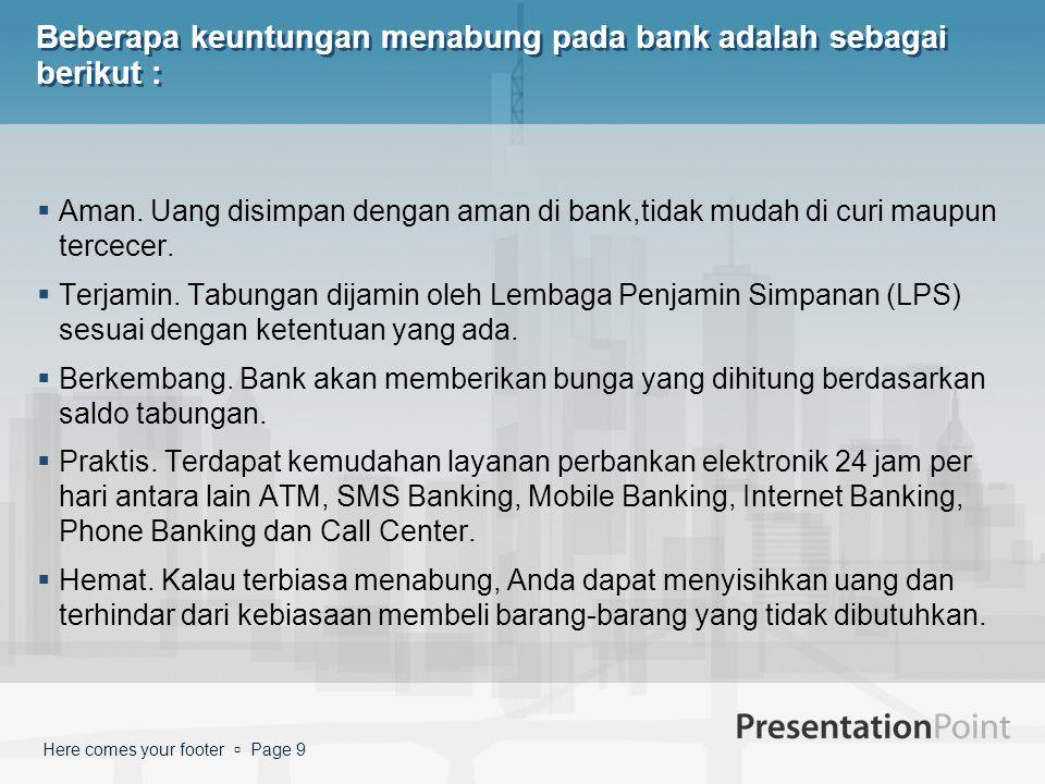Here comes your footer  Page 9 Beberapa keuntungan menabung pada bank adalah sebagai berikut :  Aman.