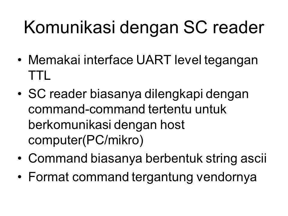 Komunikasi dengan SC reader Memakai interface UART level tegangan TTL SC reader biasanya dilengkapi dengan command-command tertentu untuk berkomunikas