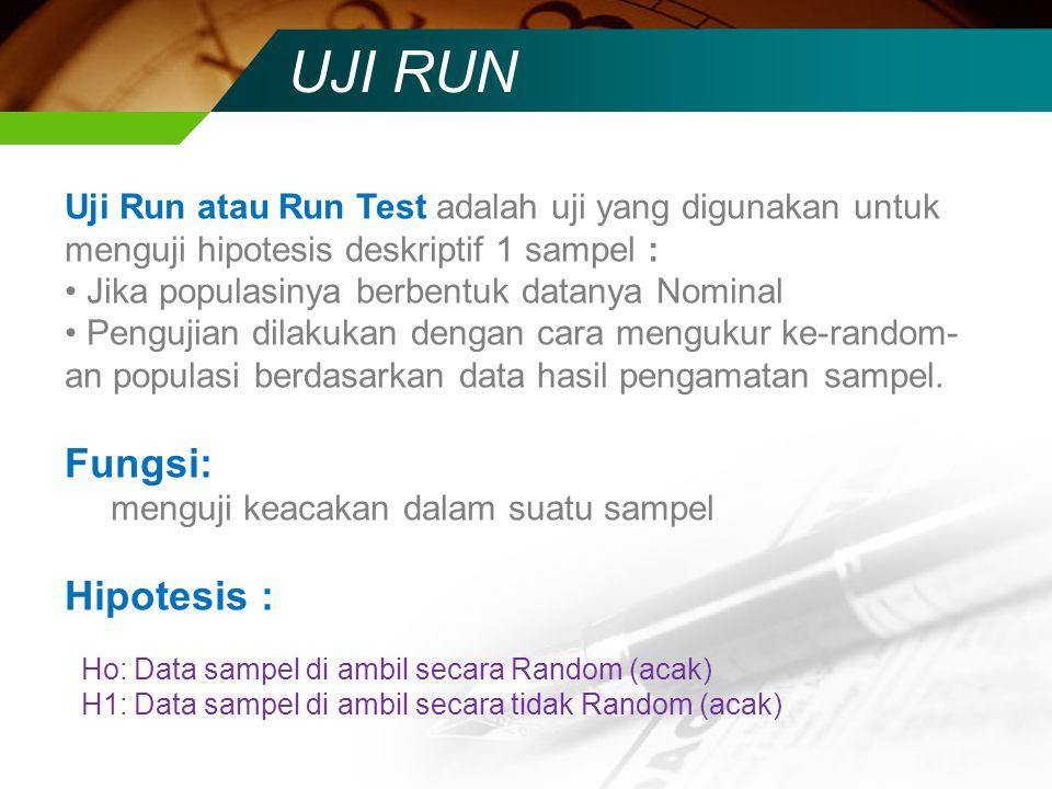 UJI RUN Uji Run atau Run Test adalah uji yang digunakan untuk menguji hipotesis deskriptif 1 sampel : Jika populasinya berbentuk datanya Nominal Pengu