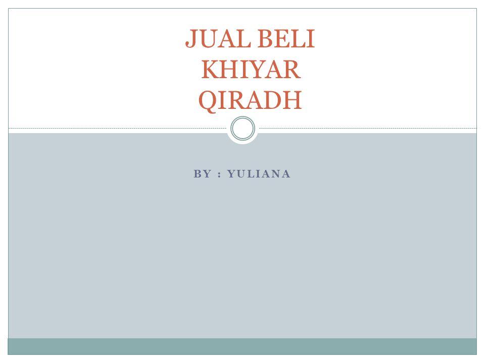 BY : YULIANA JUAL BELI KHIYAR QIRADH