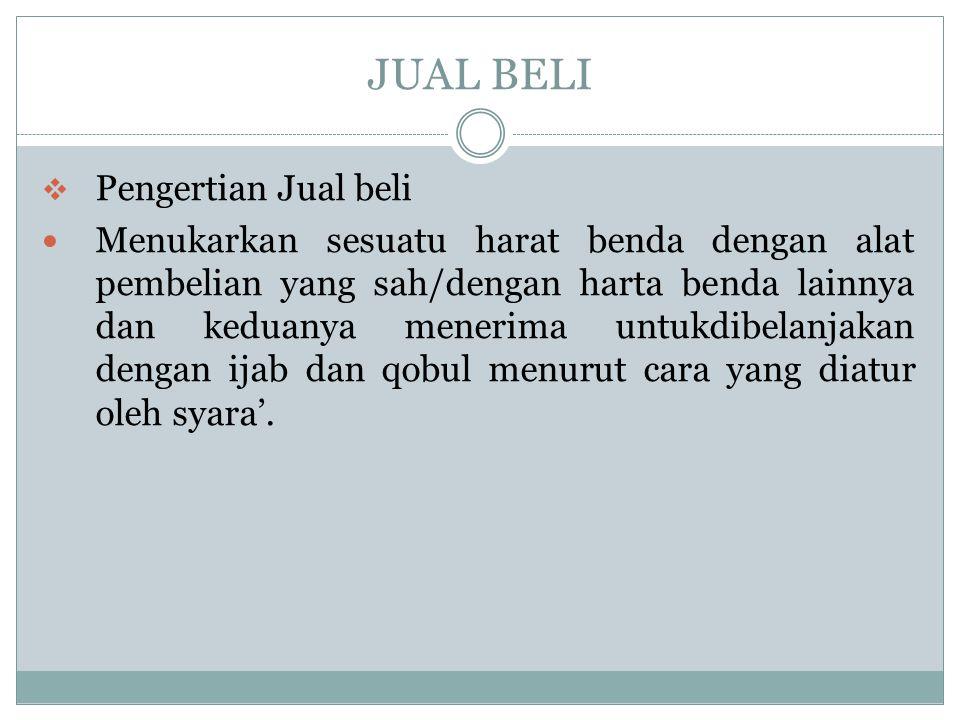  Hukum jual beli ialah halal /mubah  Rukun jual beli : a.