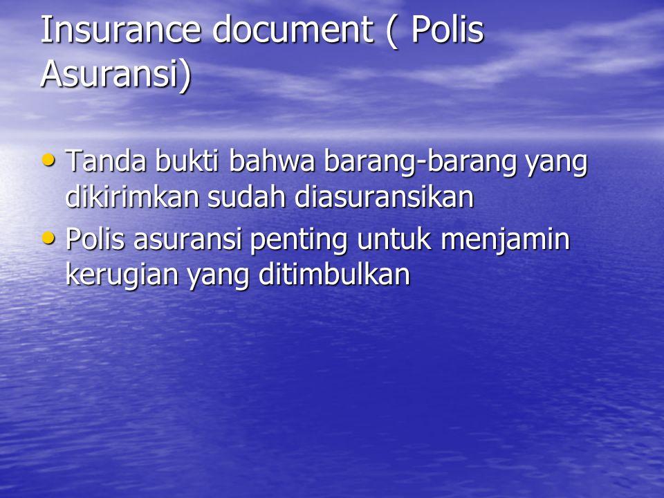 Insurance document ( Polis Asuransi) Tanda bukti bahwa barang-barang yang dikirimkan sudah diasuransikan Tanda bukti bahwa barang-barang yang dikirimk