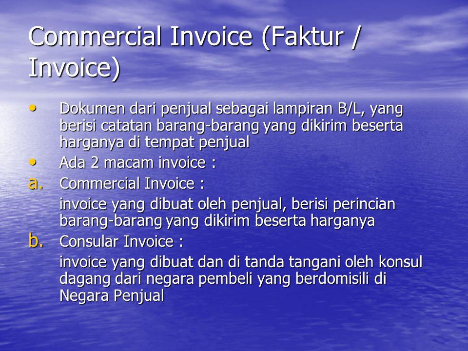 Commercial Invoice (Faktur / Invoice) Dokumen dari penjual sebagai lampiran B/L, yang berisi catatan barang-barang yang dikirim beserta harganya di te