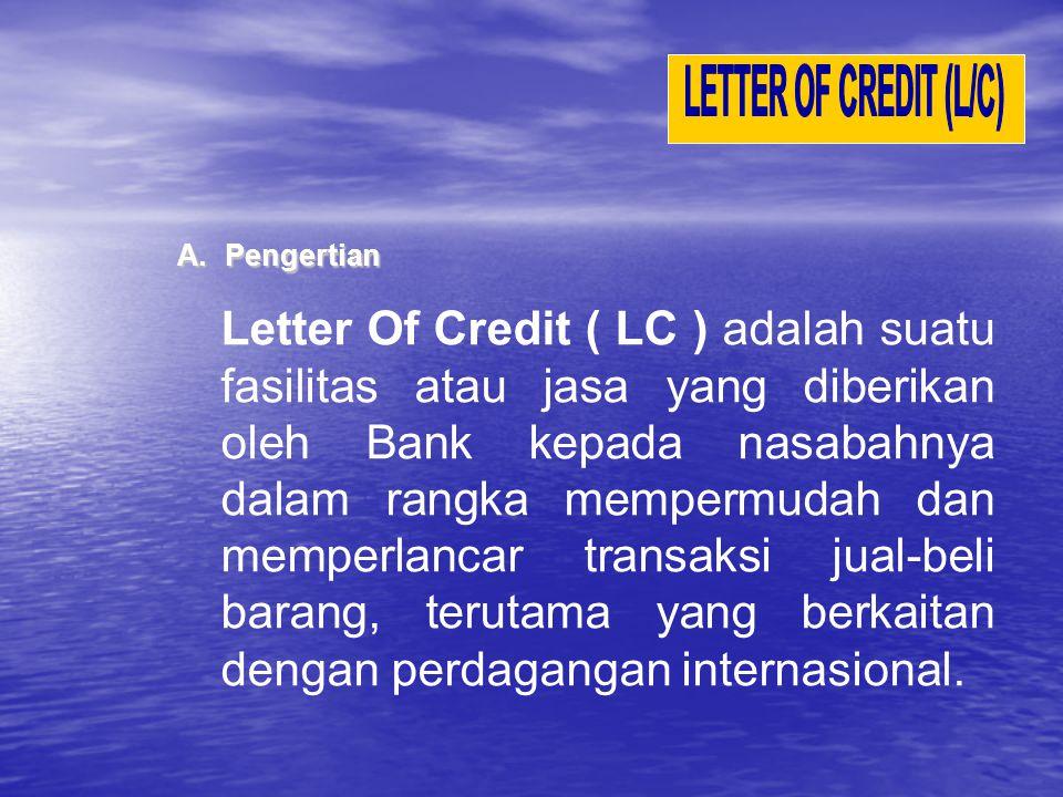 Letter Of Credit ( LC ) adalah suatu fasilitas atau jasa yang diberikan oleh Bank kepada nasabahnya dalam rangka mempermudah dan memperlancar transaks