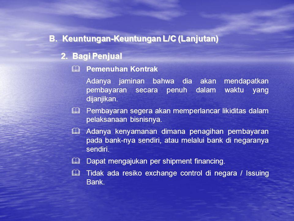 2.Bagi Penjual B.Keuntungan-Keuntungan L/C (Lanjutan)  Pemenuhan Kontrak Adanya jaminan bahwa dia akan mendapatkan pembayaran secara penuh dalam wakt