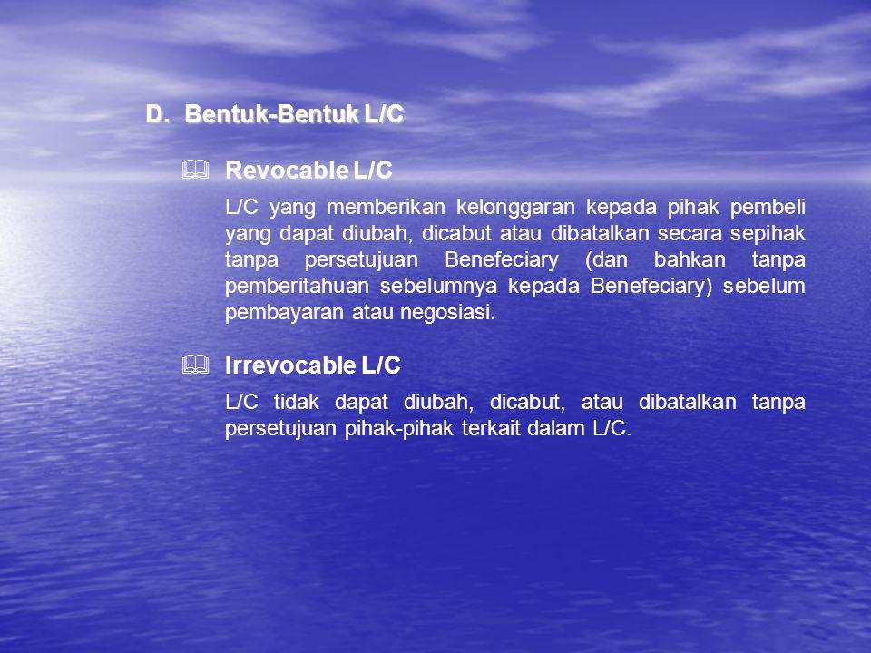 D.Bentuk-Bentuk L/C  Revocable L/C L/C yang memberikan kelonggaran kepada pihak pembeli yang dapat diubah, dicabut atau dibatalkan secara sepihak tan
