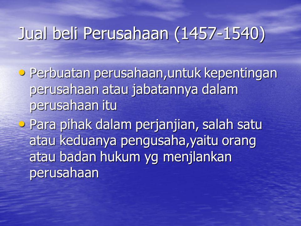 Jual beli Perusahaan (1457-1540) Perbuatan perusahaan,untuk kepentingan perusahaan atau jabatannya dalam perusahaan itu Perbuatan perusahaan,untuk kep