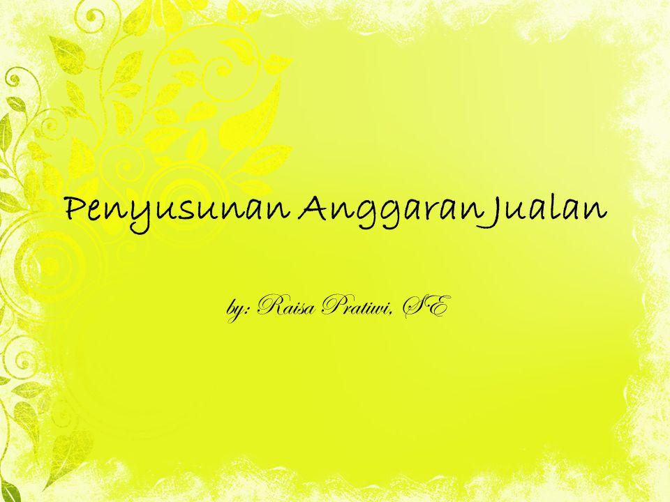 Penyusunan Anggaran Jualan by: Raisa Pratiwi, SE