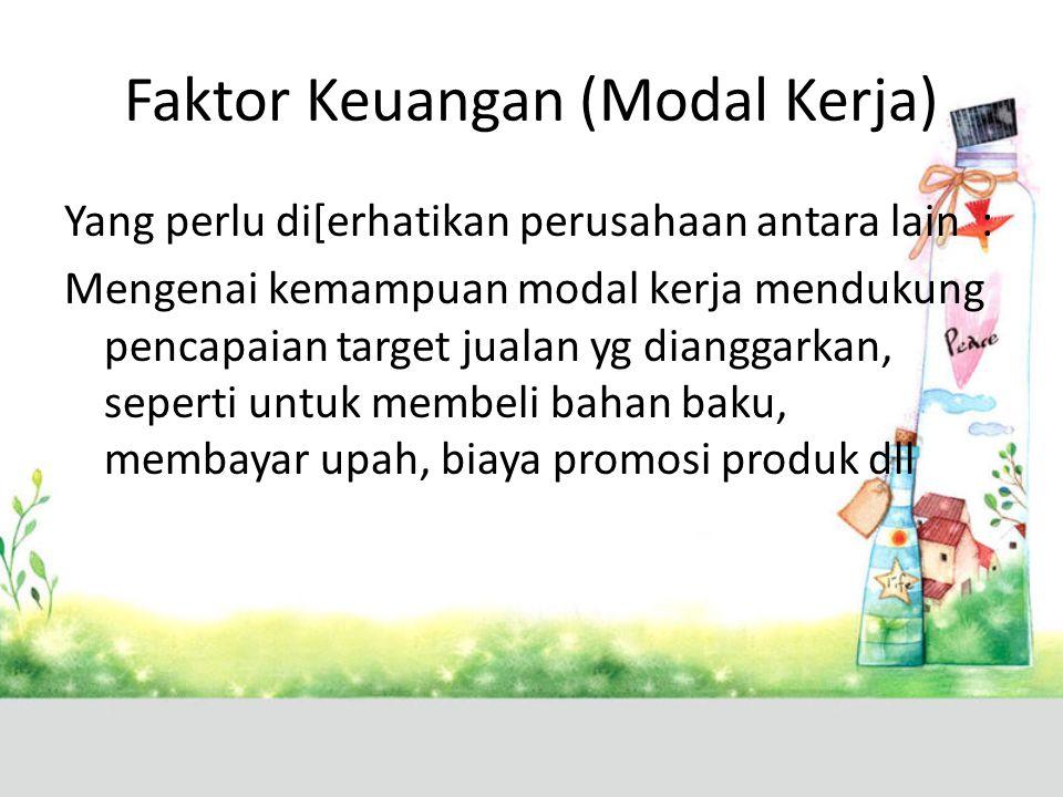 Faktor Keuangan (Modal Kerja) Yang perlu di[erhatikan perusahaan antara lain : Mengenai kemampuan modal kerja mendukung pencapaian target jualan yg di