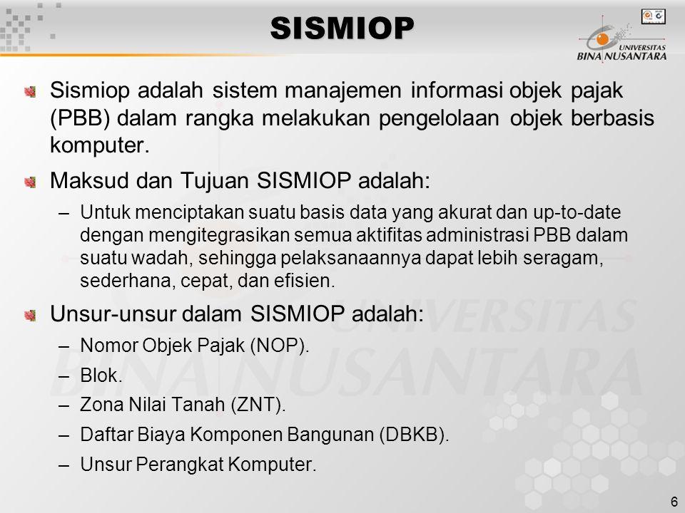 6SISMIOP Sismiop adalah sistem manajemen informasi objek pajak (PBB) dalam rangka melakukan pengelolaan objek berbasis komputer. Maksud dan Tujuan SIS