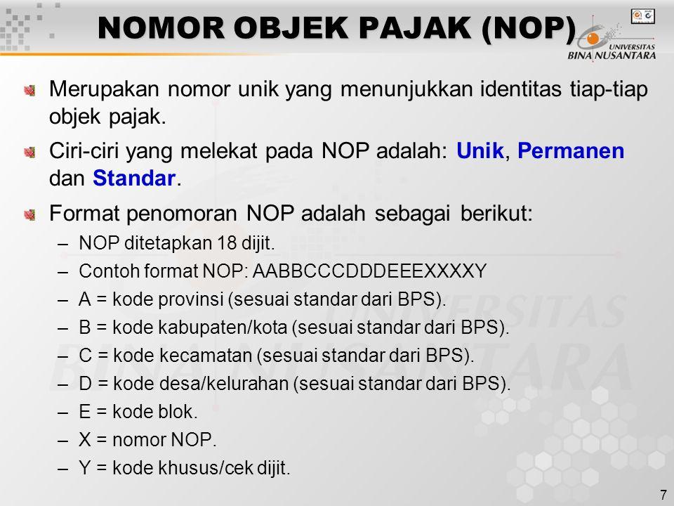 7 NOMOR OBJEK PAJAK (NOP) Merupakan nomor unik yang menunjukkan identitas tiap-tiap objek pajak. Ciri-ciri yang melekat pada NOP adalah: Unik, Permane