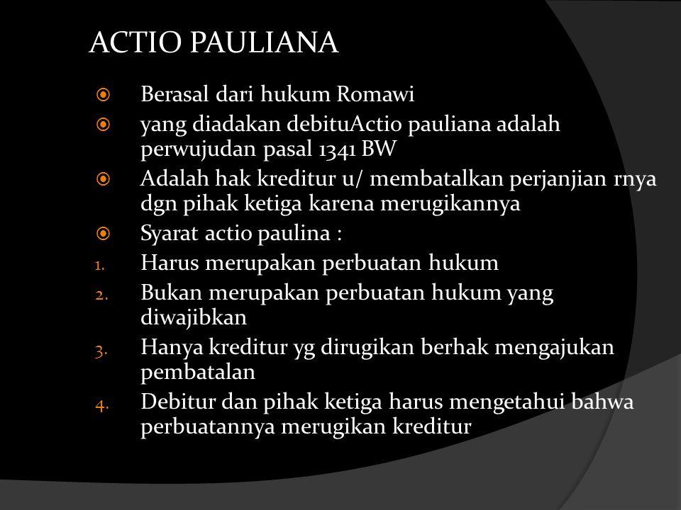 ACTIO PAULIANA  Berasal dari hukum Romawi  yang diadakan debituActio pauliana adalah perwujudan pasal 1341 BW  Adalah hak kreditur u/ membatalkan p