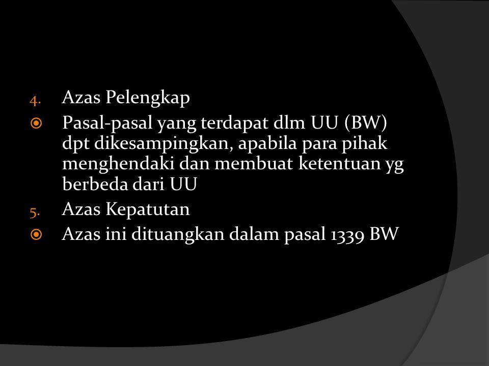 4. Azas Pelengkap  Pasal-pasal yang terdapat dlm UU (BW) dpt dikesampingkan, apabila para pihak menghendaki dan membuat ketentuan yg berbeda dari UU