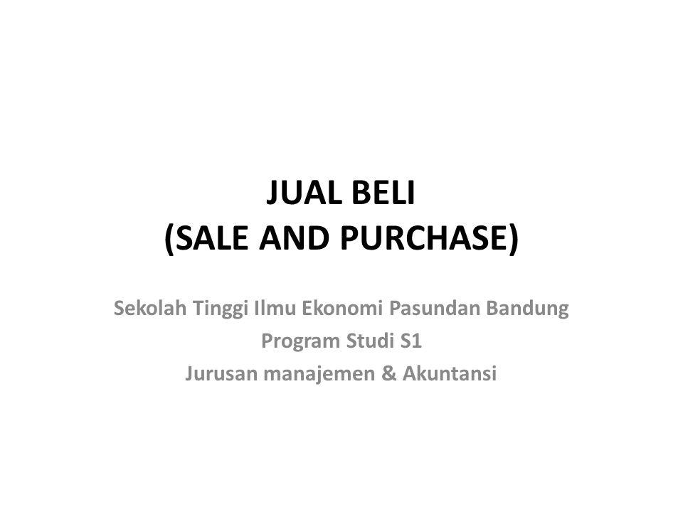 JUAL BELI (SALE AND PURCHASE) Sekolah Tinggi Ilmu Ekonomi Pasundan Bandung Program Studi S1 Jurusan manajemen & Akuntansi