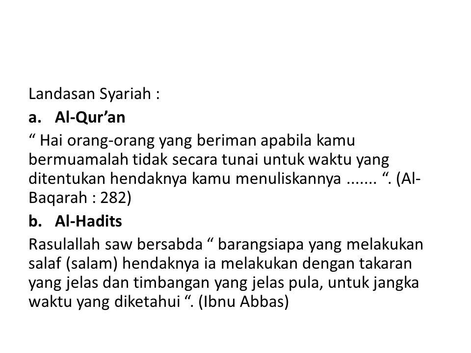 """Landasan Syariah : a.Al-Qur'an """" Hai orang-orang yang beriman apabila kamu bermuamalah tidak secara tunai untuk waktu yang ditentukan hendaknya kamu m"""