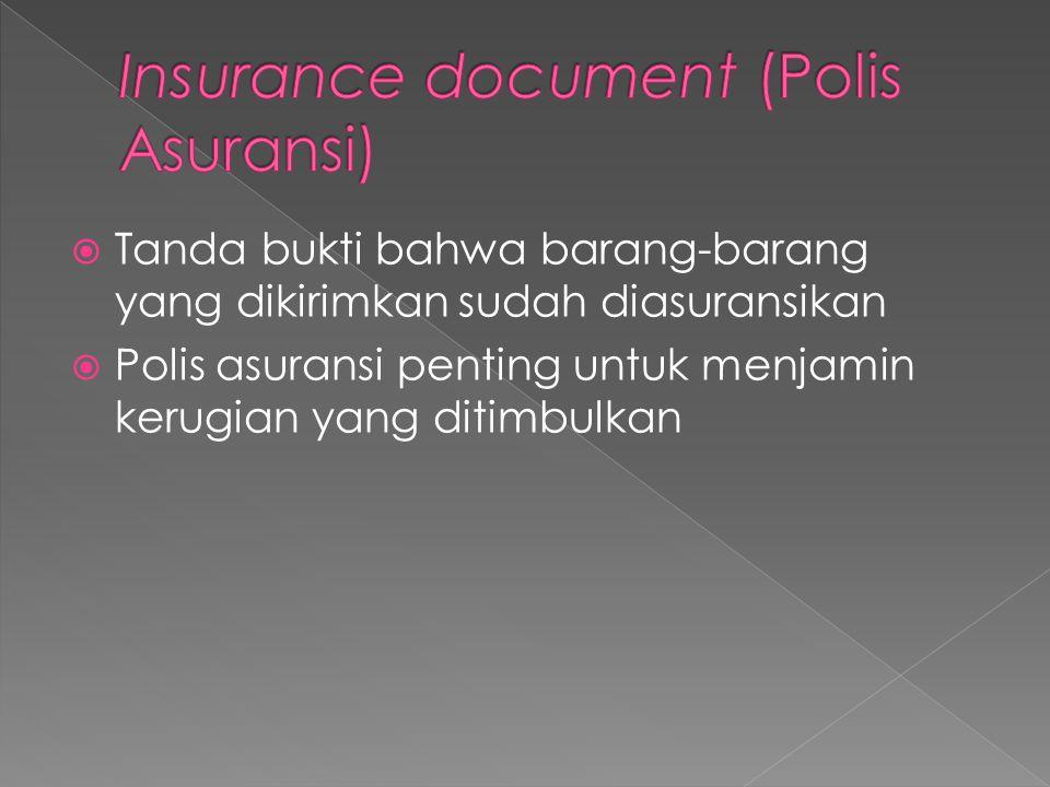  Tanda bukti bahwa barang-barang yang dikirimkan sudah diasuransikan  Polis asuransi penting untuk menjamin kerugian yang ditimbulkan