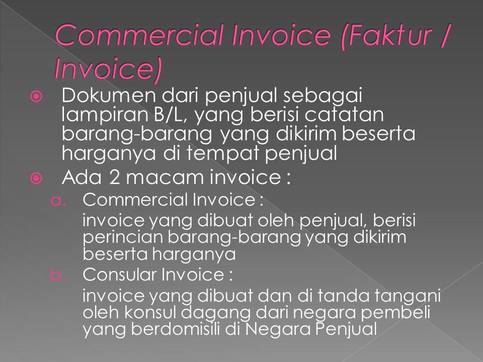  Dokumen dari penjual sebagai lampiran B/L, yang berisi catatan barang-barang yang dikirim beserta harganya di tempat penjual  Ada 2 macam invoice :