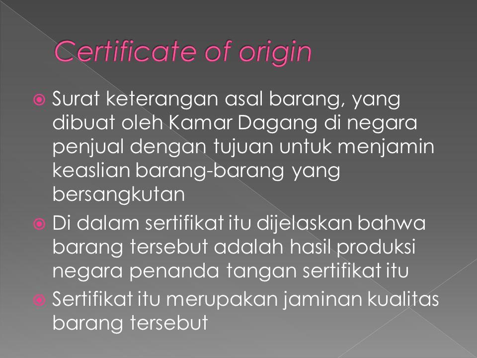 Surat keterangan asal barang, yang dibuat oleh Kamar Dagang di negara penjual dengan tujuan untuk menjamin keaslian barang-barang yang bersangkutan