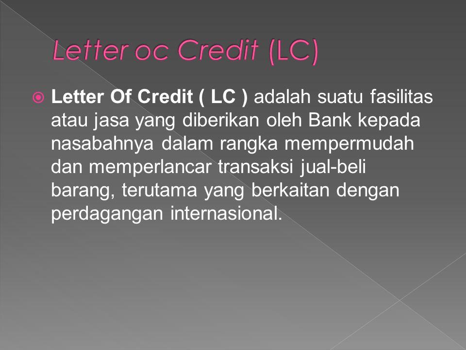  Letter Of Credit ( LC ) adalah suatu fasilitas atau jasa yang diberikan oleh Bank kepada nasabahnya dalam rangka mempermudah dan memperlancar transa