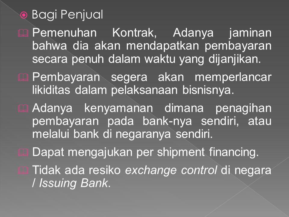  Bagi Penjual  Pemenuhan Kontrak, Adanya jaminan bahwa dia akan mendapatkan pembayaran secara penuh dalam waktu yang dijanjikan.  Pembayaran segera