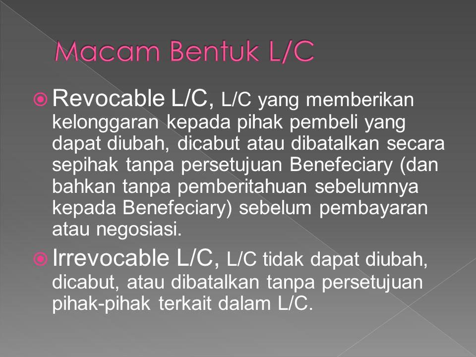  Revocable L/C, L/C yang memberikan kelonggaran kepada pihak pembeli yang dapat diubah, dicabut atau dibatalkan secara sepihak tanpa persetujuan Bene