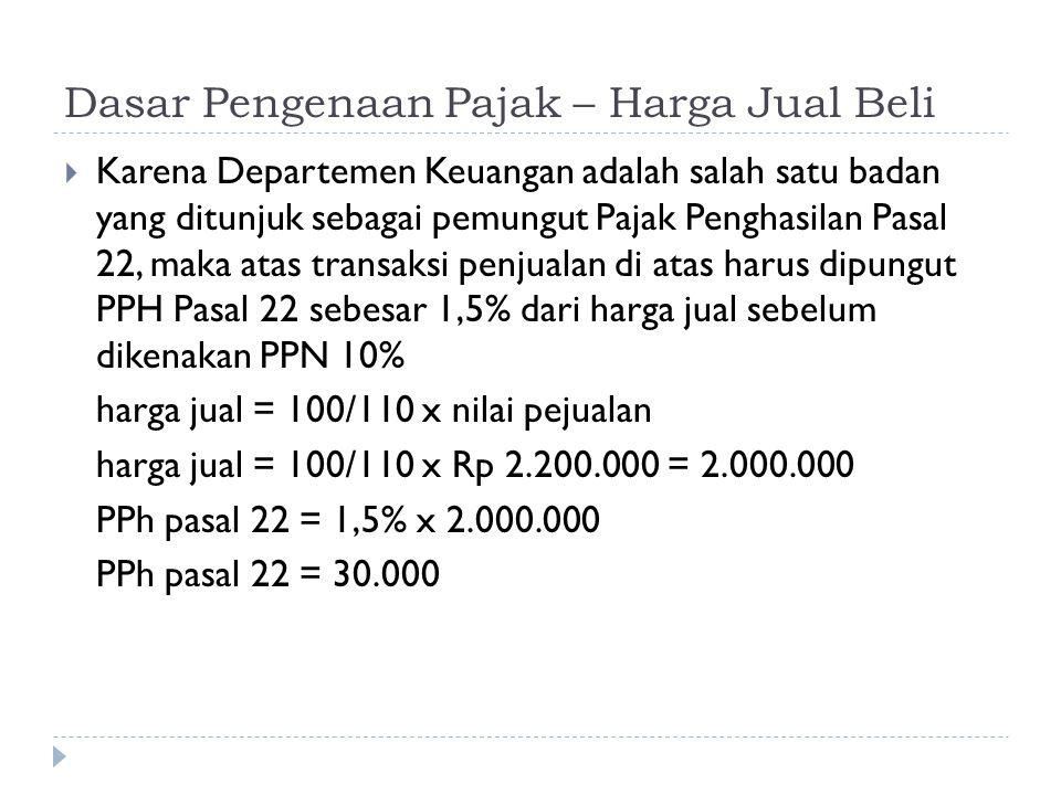 Dasar Pengenaan Pajak – Harga Jual Beli  Karena Departemen Keuangan adalah salah satu badan yang ditunjuk sebagai pemungut Pajak Penghasilan Pasal 22