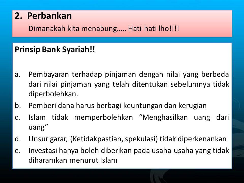 2. Perbankan Dimanakah kita menabung….. Hati-hati lho!!!! 2. Perbankan Dimanakah kita menabung….. Hati-hati lho!!!! Prinsip Bank Syariah!! a.Pembayara
