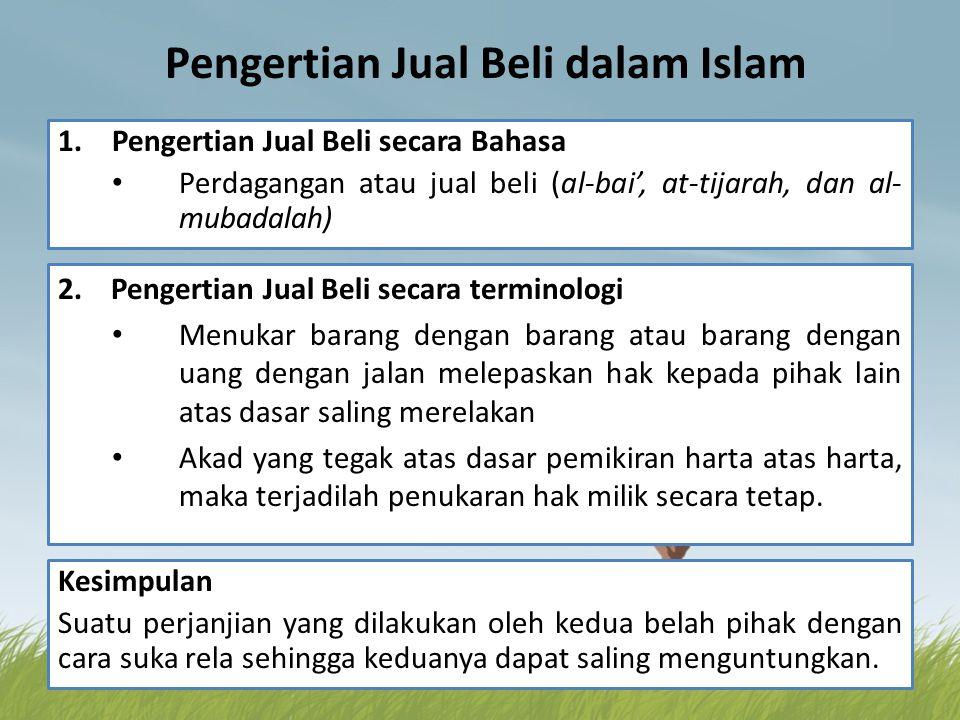 Pengertian Jual Beli dalam Islam 1.Pengertian Jual Beli secara Bahasa Perdagangan atau jual beli (al-bai', at-tijarah, dan al- mubadalah) 2. Pengertia