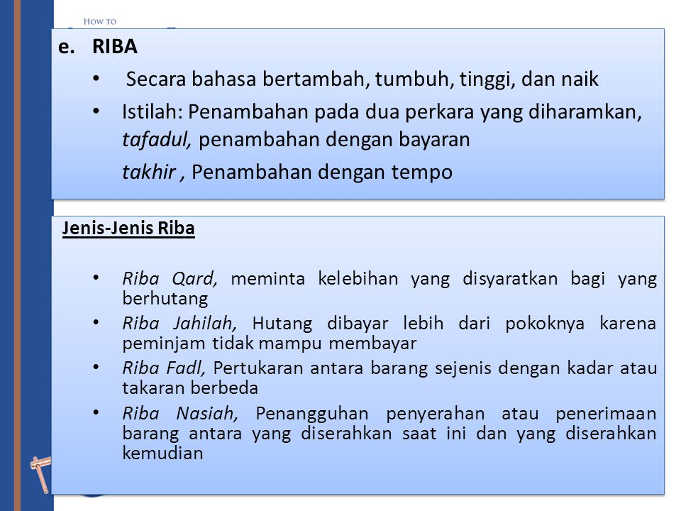 e.RIBA Secara bahasa bertambah, tumbuh, tinggi, dan naik Istilah: Penambahan pada dua perkara yang diharamkan, tafadul, penambahan dengan bayaran takh