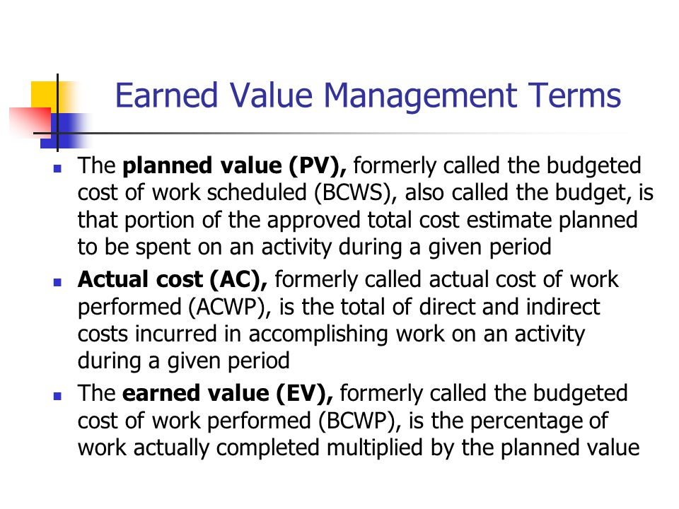 Earned Value Management Terms The planned value (PV), formerly called the budgeted cost of work scheduled (BCWS), also called the budget, is that port