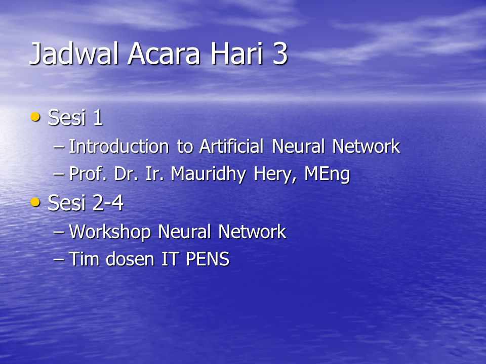 Jadwal Acara Hari 3 Sesi 1 Sesi 1 –Introduction to Artificial Neural Network –Prof.