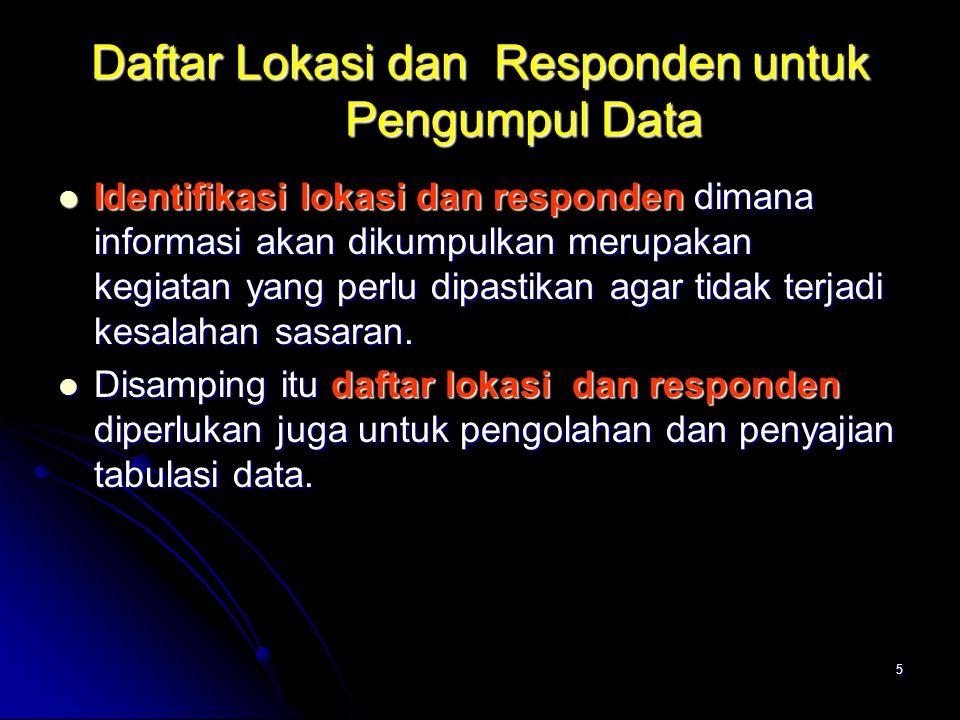 26 Pelatihan Petugas Pelatihan petugas dimaksud agar hasil pengumpulan data mempunyai tingkat akurasi yang tinggi.