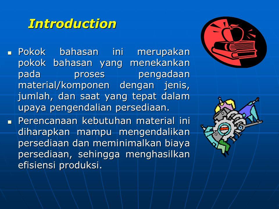 Introduction Pokok bahasan ini merupakan pokok bahasan yang menekankan pada proses pengadaan material/komponen dengan jenis, jumlah, dan saat yang tep