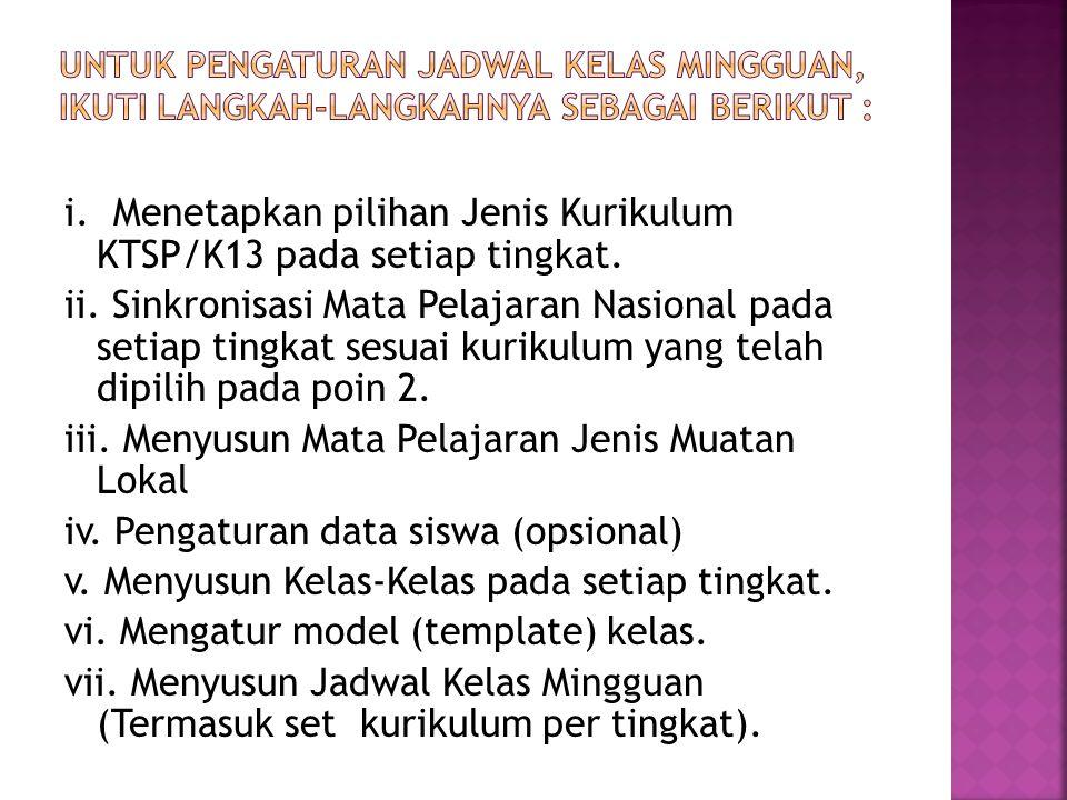 i. Menetapkan pilihan Jenis Kurikulum KTSP/K13 pada setiap tingkat. ii. Sinkronisasi Mata Pelajaran Nasional pada setiap tingkat sesuai kurikulum yang