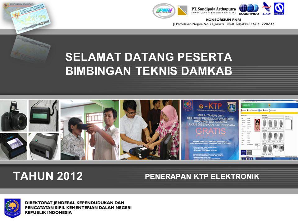 PENERAPAN KTP ELEKTRONIK SELAMAT DATANG PESERTA BIMBINGAN TEKNIS DAMKAB TAHUN 2012