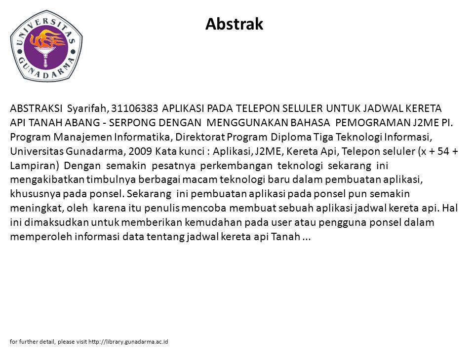 Abstrak ABSTRAKSI Syarifah, 31106383 APLIKASI PADA TELEPON SELULER UNTUK JADWAL KERETA API TANAH ABANG - SERPONG DENGAN MENGGUNAKAN BAHASA PEMOGRAMAN J2ME PI.