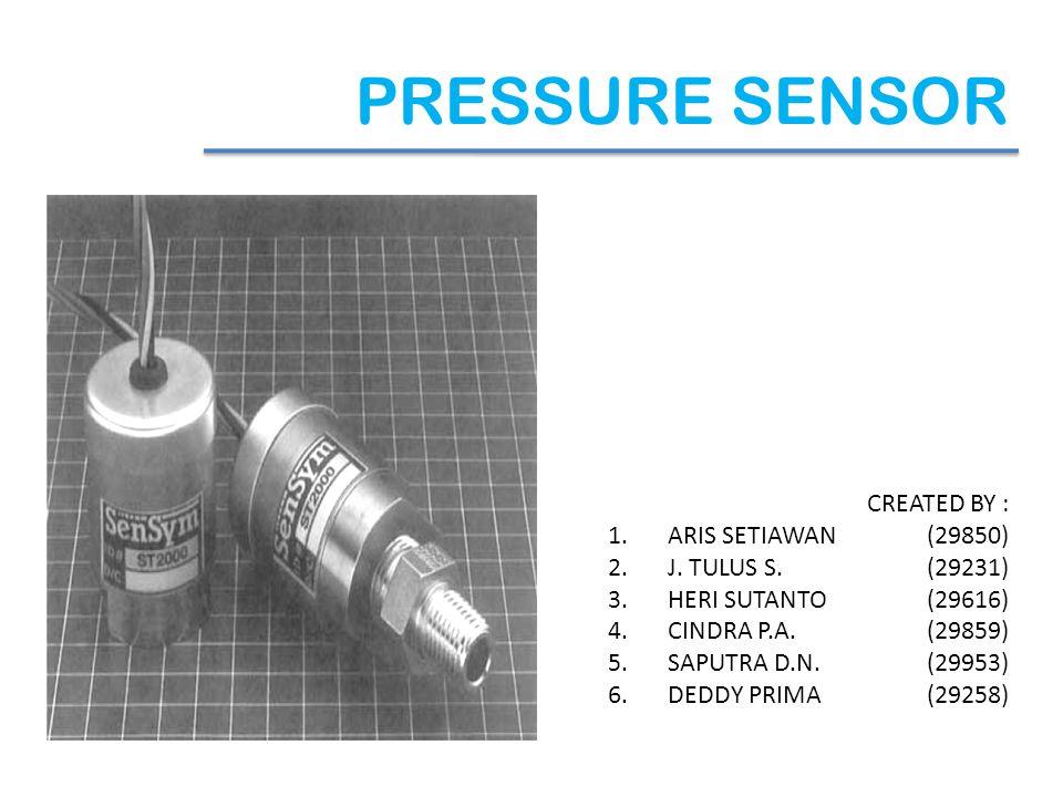 PRESSURE SENSOR CREATED BY : 1.ARIS SETIAWAN(29850) 2.J.