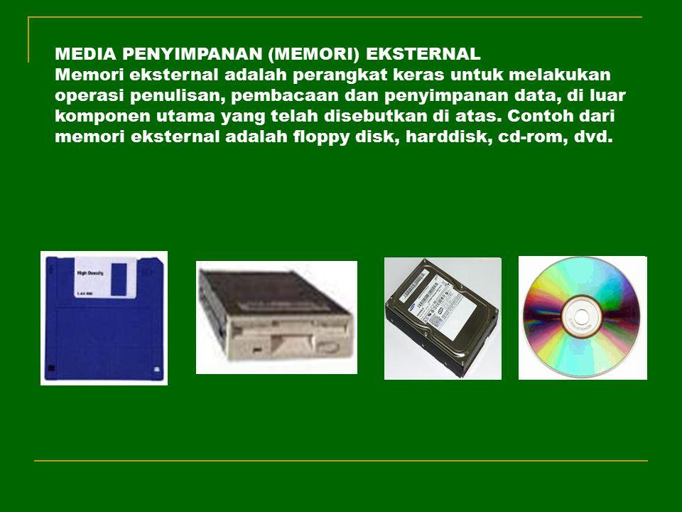 MEDIA PENYIMPANAN (MEMORI) EKSTERNAL Memori eksternal adalah perangkat keras untuk melakukan operasi penulisan, pembacaan dan penyimpanan data, di lua