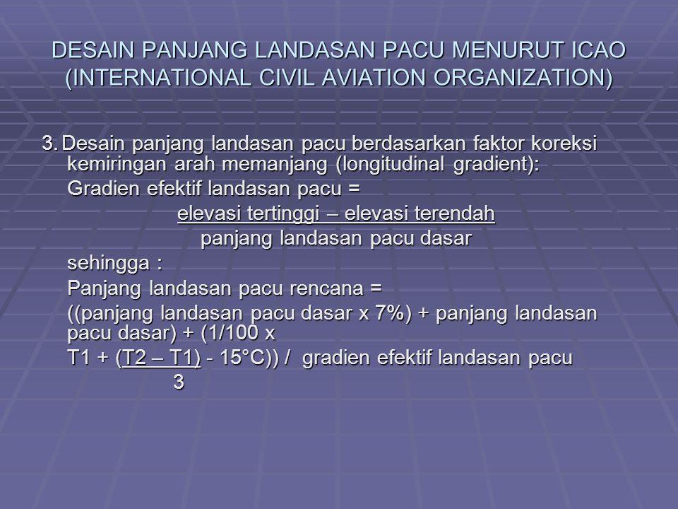 DESAIN PANJANG LANDASAN PACU MENURUT ICAO (INTERNATIONAL CIVIL AVIATION ORGANIZATION) 3. Desain panjang landasan pacu berdasarkan faktor koreksi kemir