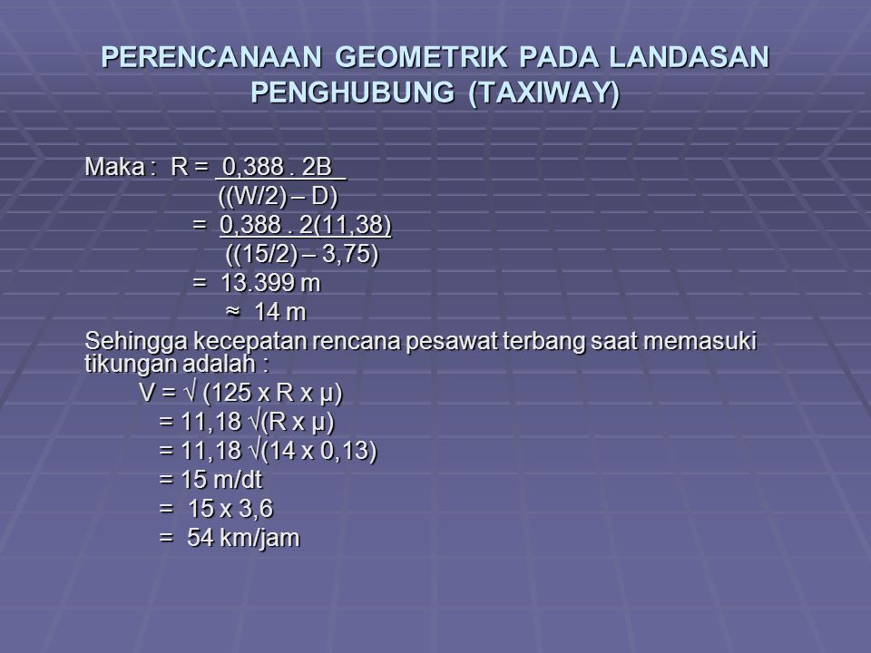 PERENCANAAN GEOMETRIK PADA LANDASAN PENGHUBUNG (TAXIWAY) Maka : R = 0,388.