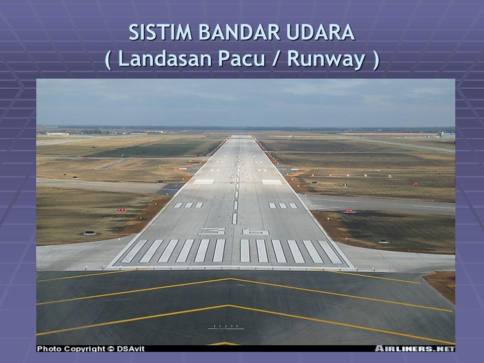 SISTIM BANDAR UDARA ( Landasan Pacu / Runway )